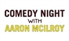 Comedy Night with Aaron McIlroy